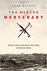 The Modern Mercenary: Private Armies and What They Mean for World Order by Sean McFate (29-Jan-2015) Hardcover Hardcover