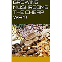GROWING MUSHROOMS THE CHEAP WAY!