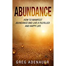 Abundance: How to Manifest Abundance and Live a Fulfilled and Happy Life