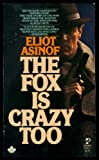 The Fox Is Crazy Too, Eliot Asinof, 0671817019