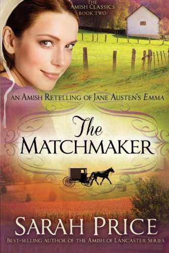 The Matchmaker: An Amish Retelling of Jane Austen's Emma (The Amish Classics) ()