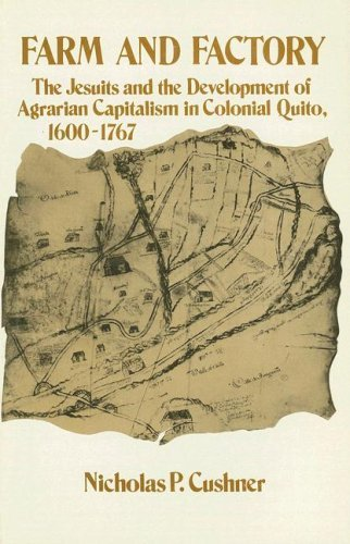 e Jesuits and the Development of Agrarian Capitalism in Colonial Quito 1600-1767 by Nicholas P Cushner (1983-06-30) (Factory Farms)