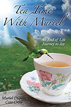 Tea Time with Muriel - An End of Life Journey to Joy by [Dupuis, Muriel, Crow, Catherine]