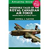 Incredible Tales of the Royal Canadian Air Force: Unsung Heroes of World War II (Amazing Stories)