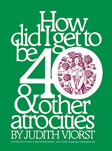How did i get to be 40 other atrocities kindle edition by how did i get to be 40 other atrocities by viorst judith fandeluxe Epub