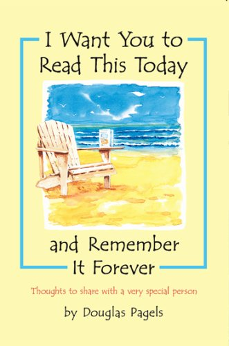 I Want You to Read This Today And Remember It Forever: Thoughts to share with a very special person