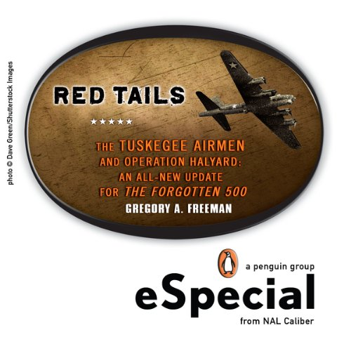 Red Tails: The Tuskegee Airmen and Operation Halyard:  An All-New Update for The Forgotten500:  A Penguin eSpecial from NAL Caliber