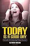 Today Is a Good Day! Attitudes for Achieving Project Success, Alfonso Bucero, 155489056X