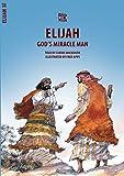 Elijah: God's Miracle Man (Bible Wise)