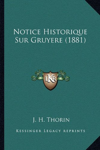 Notice Historique Sur Gruyere (1881) (French Edition)