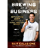 Brewing Up a Business: Adventures in Beer from the Founder of Dogfish Head Craft Brewery