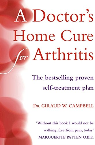 A Doctor's Home Cure for Arthritis : The Bestselling, Proven Self Treatment Plan