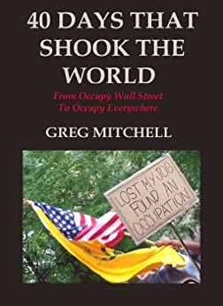 40 DAYS THAT SHOOK THE WORLD: From Occupy Wall Street to Occupy Everywhere by [Mitchell, Greg]