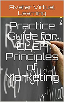 Practice Guide for CLEP Principles of Marketing (Practice Guides for CLEP Exams Book 5)