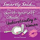The DIY Guide to Understanding a Woman, Marianne R. Richmond, 0976310163