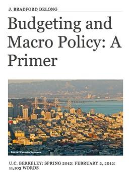 Budgeting and Macro Policy: A Primer by [DeLong, J. Bradford]