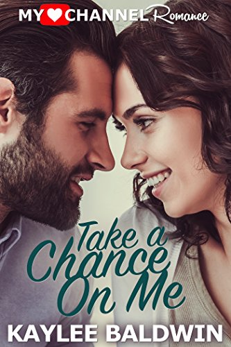 Take a Chance on Me: A MyHeartChannel Romance by [Baldwin, Kaylee]