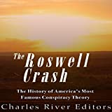 The Roswell Crash: The History of America's Most Famous Conspiracy Theory