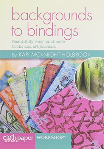 Backgrounds to Bindings: Beautifully Easy Handmade Books and Art Journals