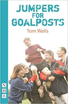 Jumpers for Goalposts (NHB Modern Plays) by Tom Wells (2013-04-04)