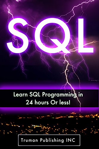 Download SQL: Learn SQL DataBase Programming in 24 hours Or Less! (sql, mysql, sql server, php mysql, php and mysql web development, sql 2012, sql cookbook) Pdf