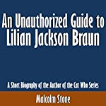 An Unauthorized Guide to Lilian Jackson Braun: A Short Biography of the Author of the Cat Who Series | Malcolm Stone