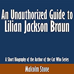 An Unauthorized Guide to Lilian Jackson Braun: A Short Biography of the Author of the Cat Who Series