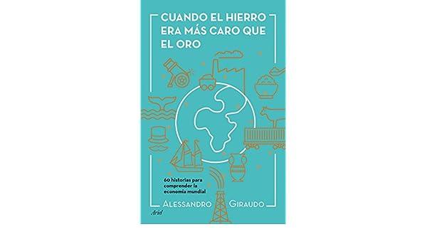 Amazon.com: Cuando el hierro era más caro que el oro: 60 historias para entender la economía mundial (Spanish Edition) eBook: Alessandro Giraudo, ...
