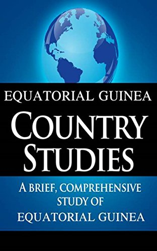 EQUATORIAL GUINEA Country Studies: A brief, comprehensive study of Equatorial Guinea