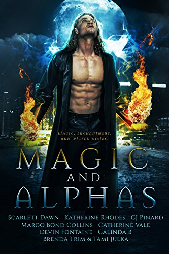 Magic and Alphas: A Paranormal Romance Collection by [Dawn, Scarlett, Vale, Catherine , Bond Collins, Margo, Pinard, C.J., Fontaine, Devin , Rhodes, Katherine , Trim, Brenda , Julka , Tami , B, Calinda ]