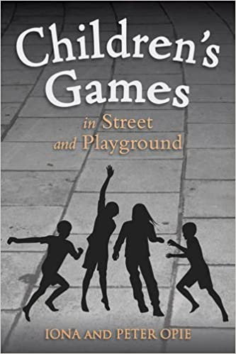 Children's Games in Street and Playground by Iona Opie (2013-09-01)