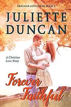 Forever Faithful: A Christian Love Story (Precious Love Series Book 2) by [Duncan, Juliette]