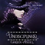 Undisciplined: Bridal Discipline, Book 2   Golden Angel