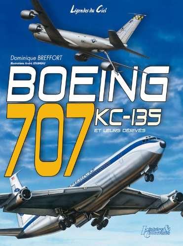 Boeing 707 KC-135 And Their Civil and Military Derivatives Boeing 707 Kc 135