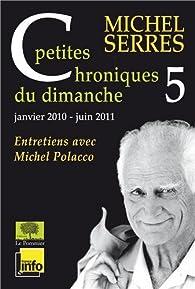 Petites chroniques du dimanche 5 : janvier 2010 - juin 2011 par Michel Serres