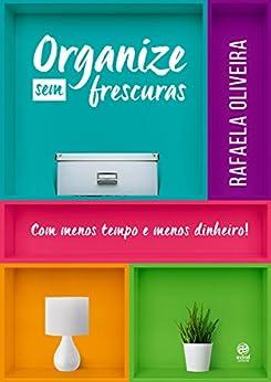 Organize sem frescuras eBook: Rafaela Oliveira: Amazon.com