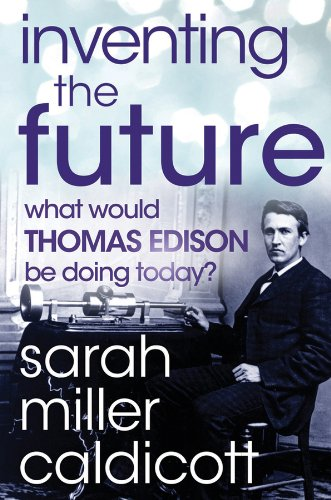 Inventing the Future: What Would Thomas Edison Be Doing Today?