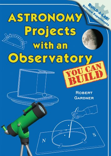 Astronomy Projects with an Observatory You Can Build (Build-A-Lab! Science Experiments)