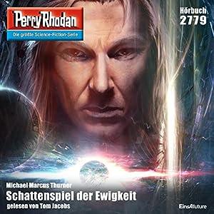 Schattenspiel der Ewigkeit (Perry Rhodan 2779) Hörbuch