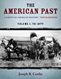 The American Past : A Survey of American History, Volume I: To 1877, Conlin, Joseph R., 1133946623