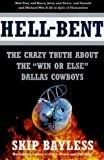 Hell-Bent: The Crazy Truth About the Win or Else Dallas Cowboys by Skip Bayless (1996-09-01)