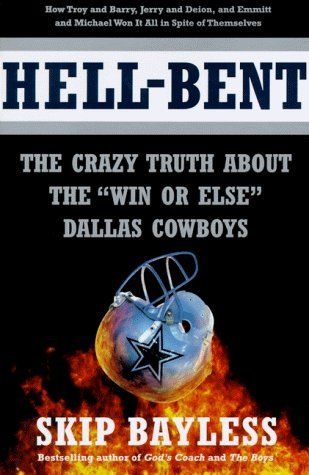Hell Bent  The Crazy Truth About The Win Or Else Dallas Cowboys By Skip Bayless  1996 09 01