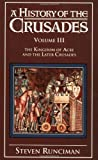 Image of A History of the Crusades, Vol. III: The Kingdom of Acre and the Later Crusades (Volume 3)