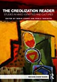 The Creolization Reader: Studies in Mixed Identities and Cultures (Routledge Student Readers), , 0415498546