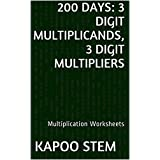 200 Multiplication Worksheets with 3-Digit Multiplicands, 3-Digit Multipliers: Math Practice Workbook (200 Days Math Multiplication Series 10)