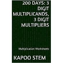 200 Multiplication Worksheets with 3-Digit Multiplicands, 3-Digit Multipliers: Math Practice Workbook (200 Days Math Multiplication Series 10)