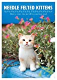 Needle Felted Kittens: How to Create Cute and Lifelike Cats from Wool