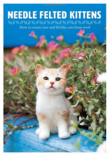 Needle Felted Kittens: How to Create Cute and Lifelike Cats from Wool ()