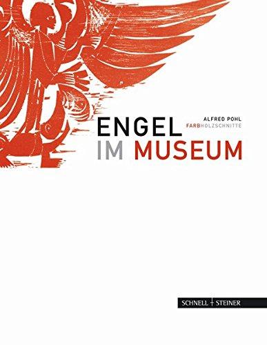 Engel im Museum: Alfred Pohl - Farbholzschnitte Gebundenes Buch – 23. April 2009 Claudia Höhl Karl Arndt Schnell & Steiner 3795422361