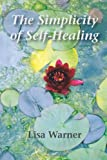 The Simplicity of Self-Healing, Lisa Warner, 1494286408